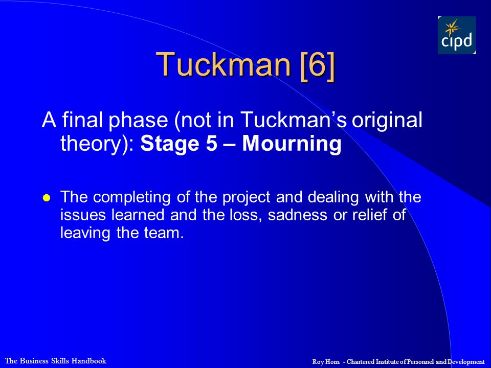 Tuckman [6] A final phase (not in Tuckman's original theory): Stage 5 – Mourning.